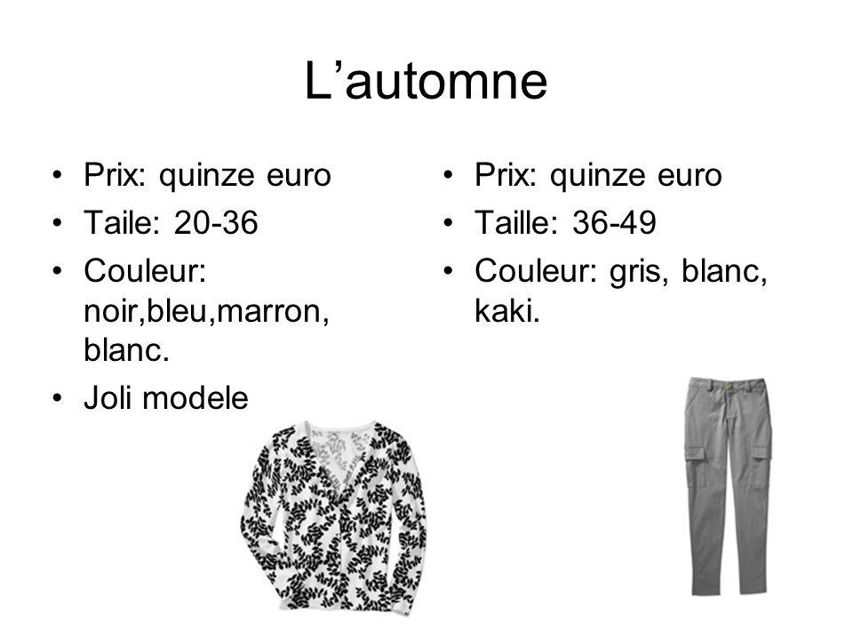 Lautomne Prix: quinze euro Taile: 20-36 Couleur: noir,bleu,marron, blanc. Joli modele Prix: quinze euro Taille: 36-49 Couleur: gris, blanc, kaki.