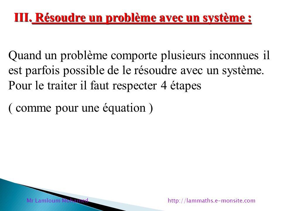 III. Résoudre un problème avec un système : Quand un problème comporte plusieurs inconnues il est parfois possible de le résoudre avec un système. Pou