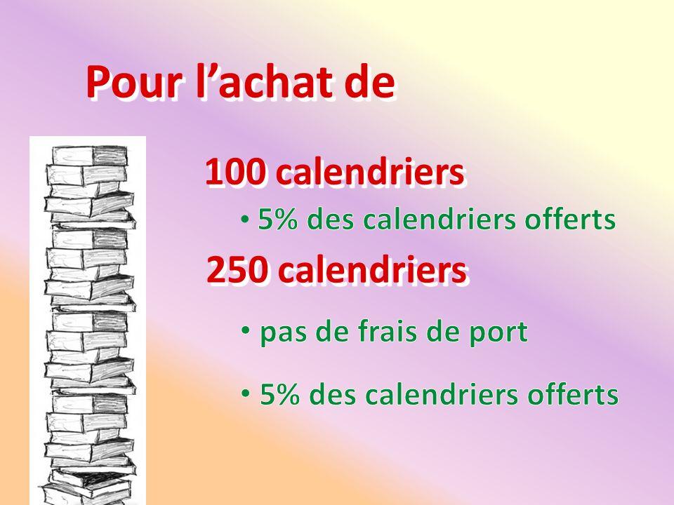 Pour lachat de 100 calendriers 250 calendriers