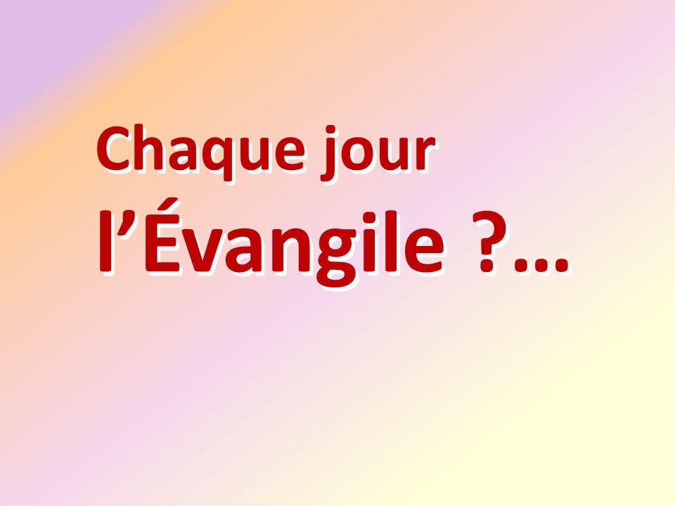 Chaque jour lÉvangile ?…