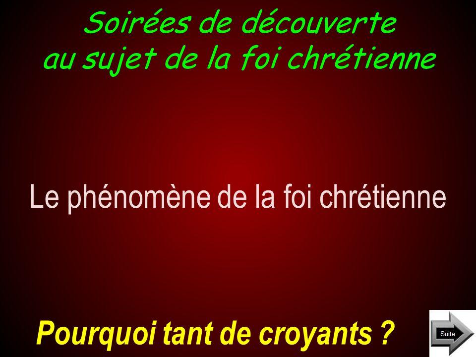 Soirées de découverte au sujet de la foi chrétienne Le phénomène de la foi chrétienne Pourquoi tant de croyants ?