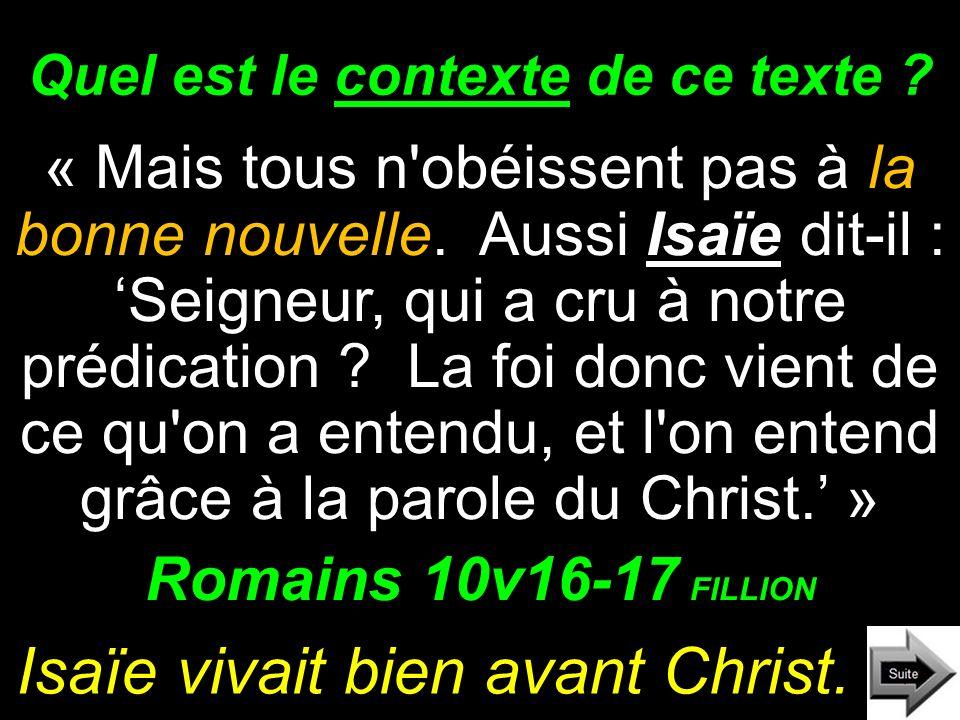 Quel est le contexte de ce texte ? « Mais tous n'obéissent pas à la bonne nouvelle. Aussi Isaïe dit-il : Seigneur, qui a cru à notre prédication ? La