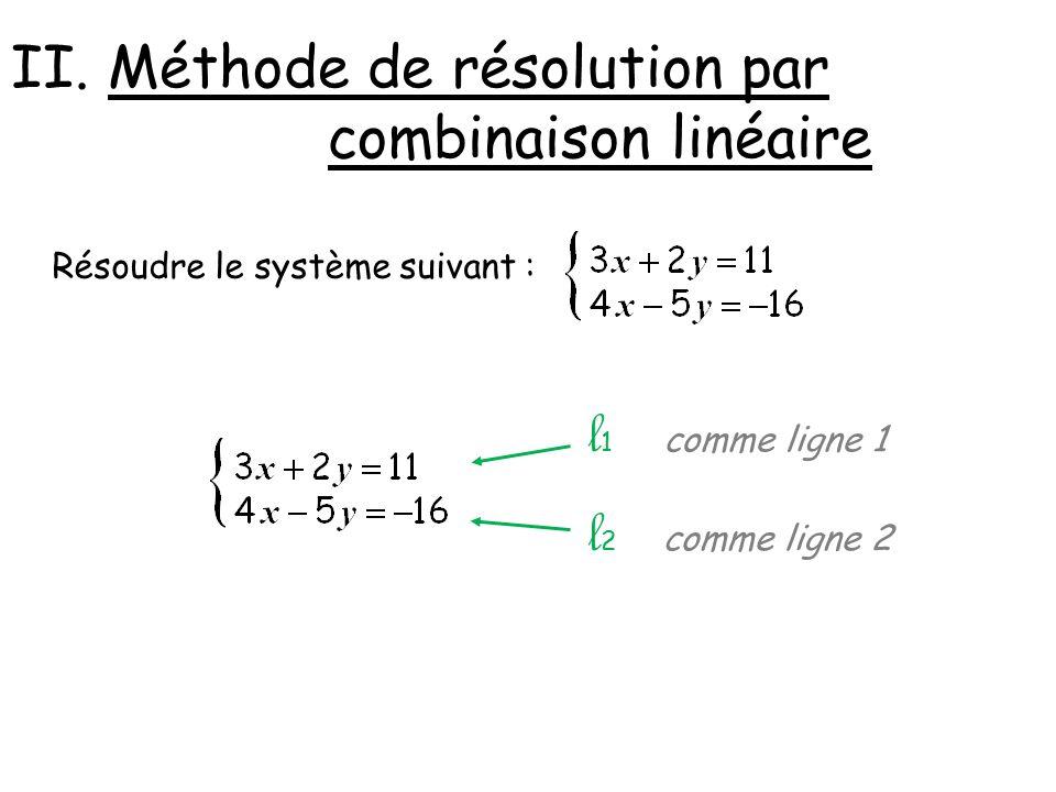 II. Méthode de résolution par combinaison linéaire Résoudre le système suivant : comme ligne 1 comme ligne 2 l1l1 l2l2