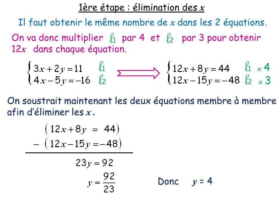 1ère étape : élimination des x Il faut obtenir le même nombre de x dans les 2 équations. On va donc multiplier par 4 et par 3 pour obtenir 12 x dans c