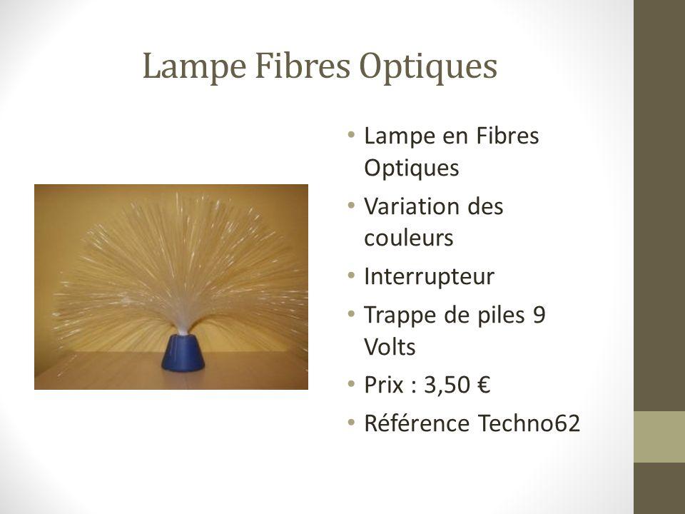 Lampe Fibres Optiques Lampe en Fibres Optiques Variation des couleurs Interrupteur Trappe de piles 9 Volts Prix : 3,50 Référence Techno62