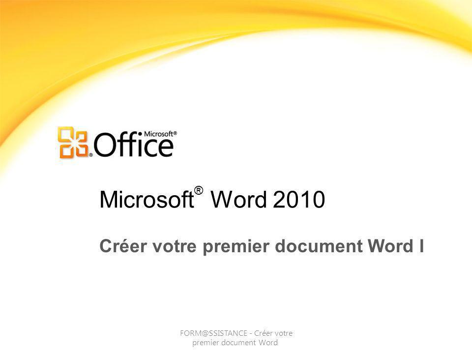 Microsoft ® Word 2010 Créer votre premier document Word I FORM@SSISTANCE - Créer votre premier document Word