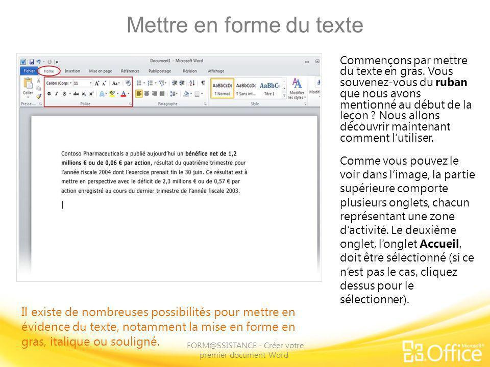 Mettre en forme du texte FORM@SSISTANCE - Créer votre premier document Word Il existe de nombreuses possibilités pour mettre en évidence du texte, not