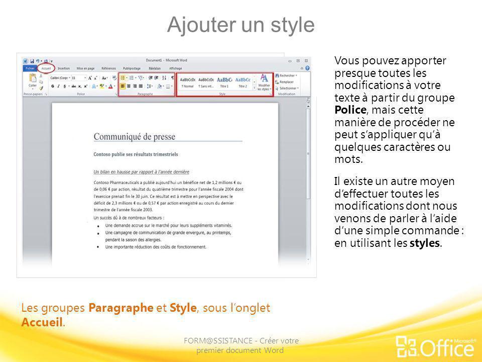 Ajouter un style FORM@SSISTANCE - Créer votre premier document Word Les groupes Paragraphe et Style, sous longlet Accueil. Vous pouvez apporter presqu