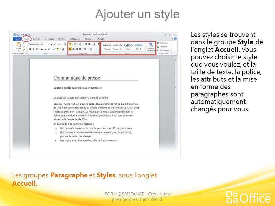 Ajouter un style FORM@SSISTANCE - Créer votre premier document Word Les groupes Paragraphe et Styles, sous longlet Accueil. Les styles se trouvent dan