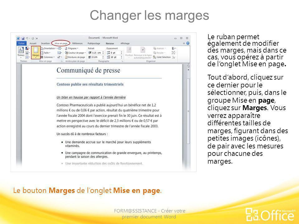 Changer les marges FORM@SSISTANCE - Créer votre premier document Word Le bouton Marges de longlet Mise en page. Le ruban permet également de modifier