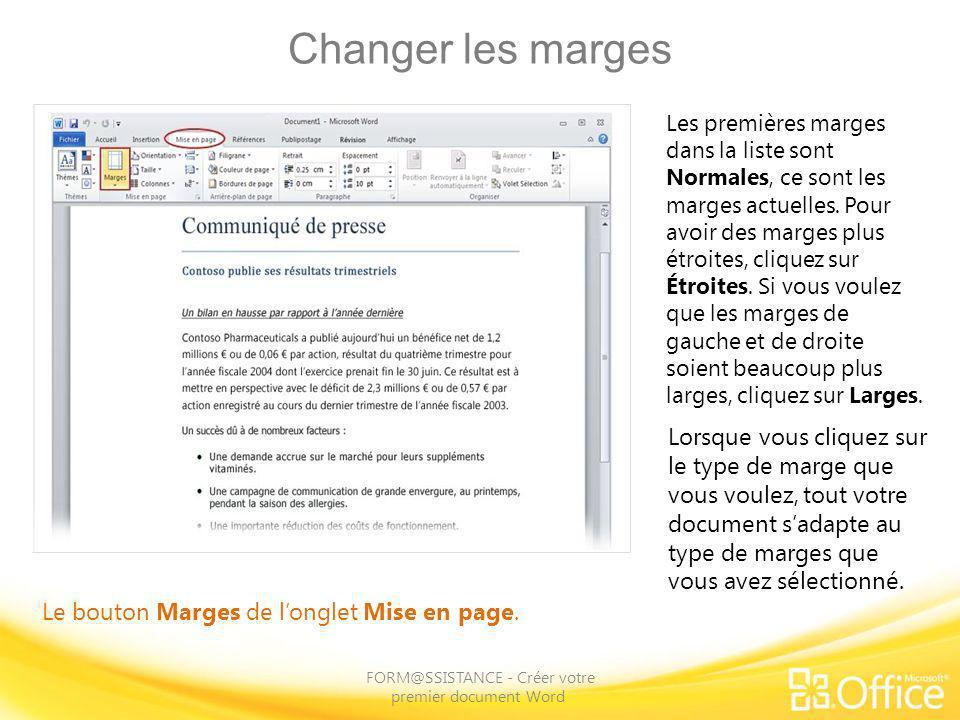 Changer les marges FORM@SSISTANCE - Créer votre premier document Word Le bouton Marges de longlet Mise en page. Les premières marges dans la liste son