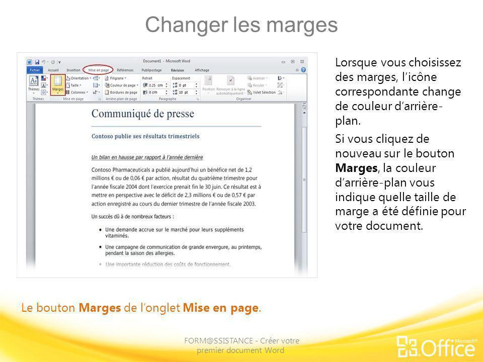 Changer les marges FORM@SSISTANCE - Créer votre premier document Word Le bouton Marges de longlet Mise en page. Lorsque vous choisissez des marges, li