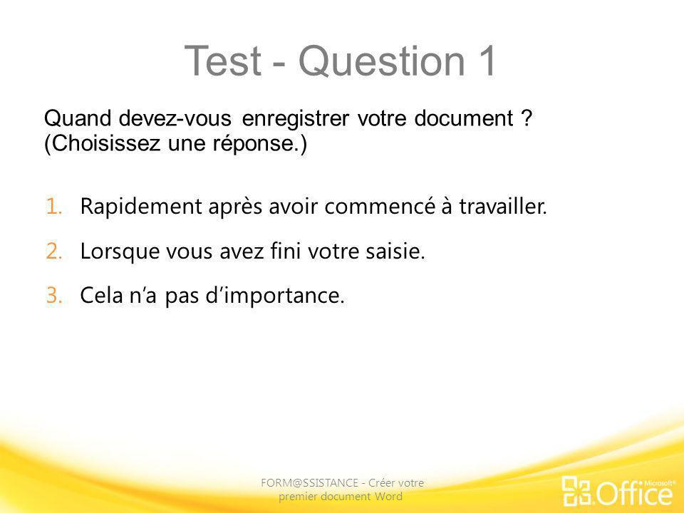 Test - Question 1 Quand devez-vous enregistrer votre document ? (Choisissez une réponse.) FORM@SSISTANCE - Créer votre premier document Word 1.Rapidem