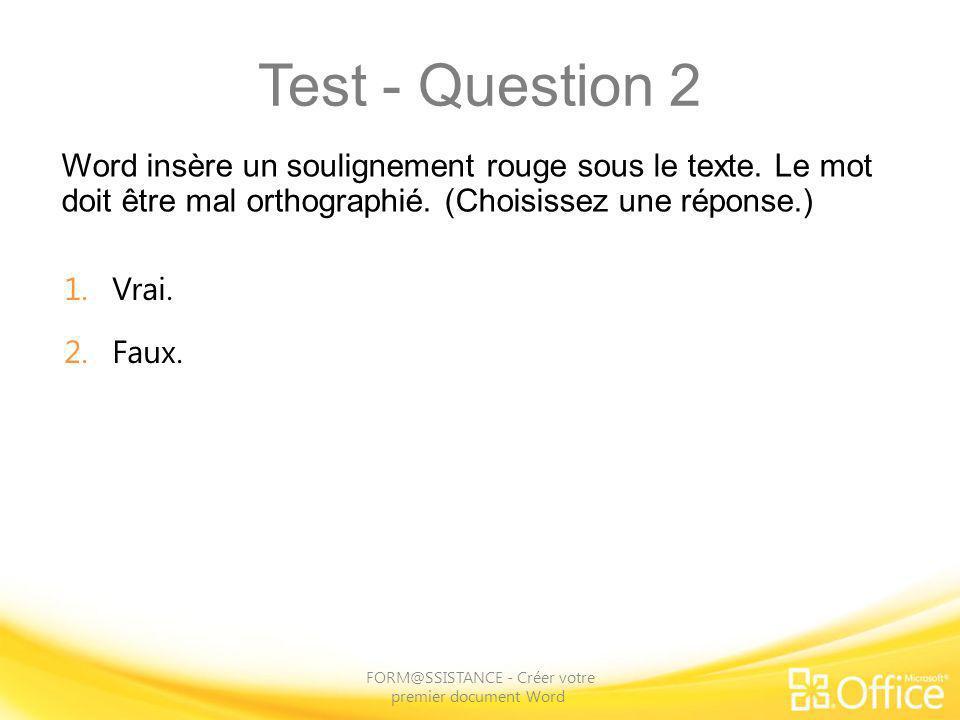 Test - Question 2 Word insère un soulignement rouge sous le texte. Le mot doit être mal orthographié. (Choisissez une réponse.) FORM@SSISTANCE - Créer