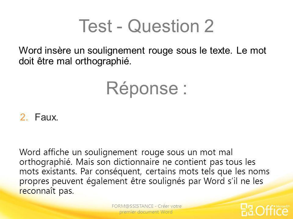 Test - Question 2 FORM@SSISTANCE - Créer votre premier document Word Word affiche un soulignement rouge sous un mot mal orthographié. Mais son diction