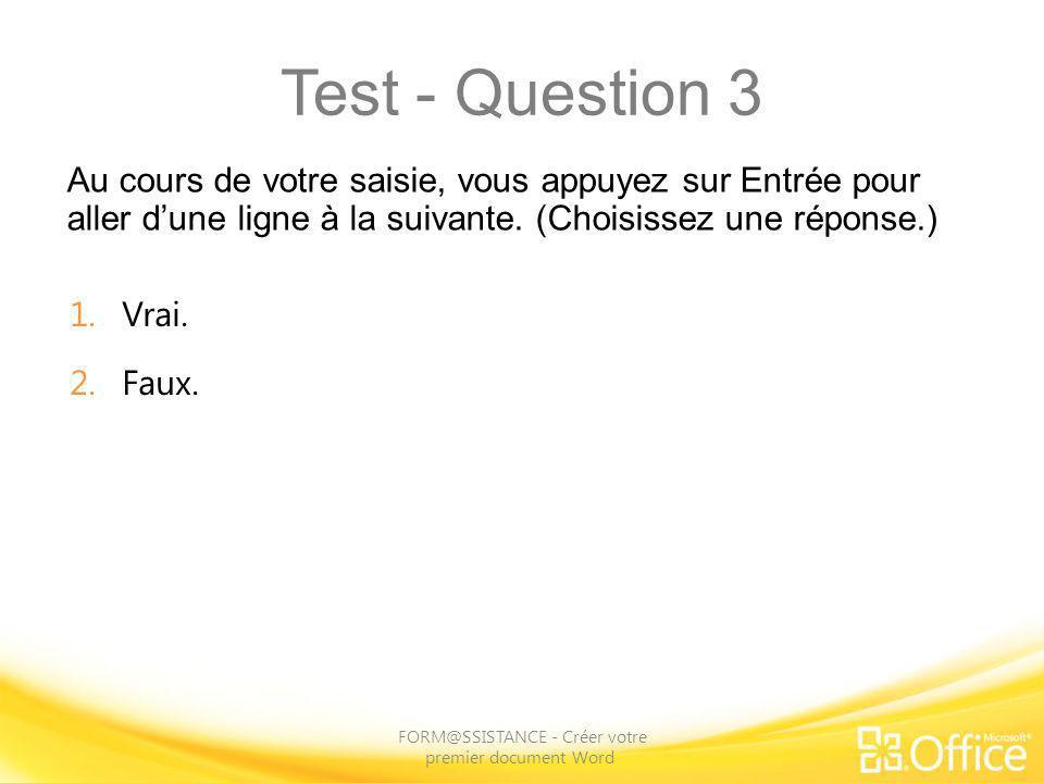 Test - Question 3 Au cours de votre saisie, vous appuyez sur Entrée pour aller dune ligne à la suivante. (Choisissez une réponse.) FORM@SSISTANCE - Cr