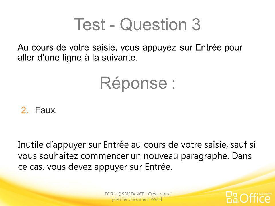 Test - Question 3 FORM@SSISTANCE - Créer votre premier document Word Inutile dappuyer sur Entrée au cours de votre saisie, sauf si vous souhaitez comm