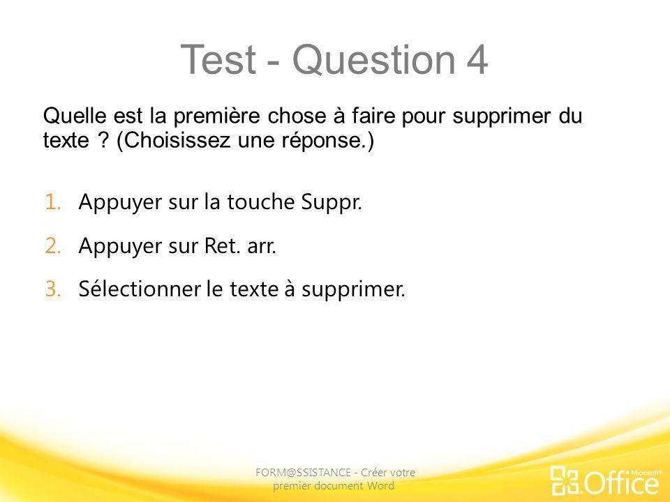 Test - Question 4 Quelle est la première chose à faire pour supprimer du texte ? (Choisissez une réponse.) FORM@SSISTANCE - Créer votre premier docume