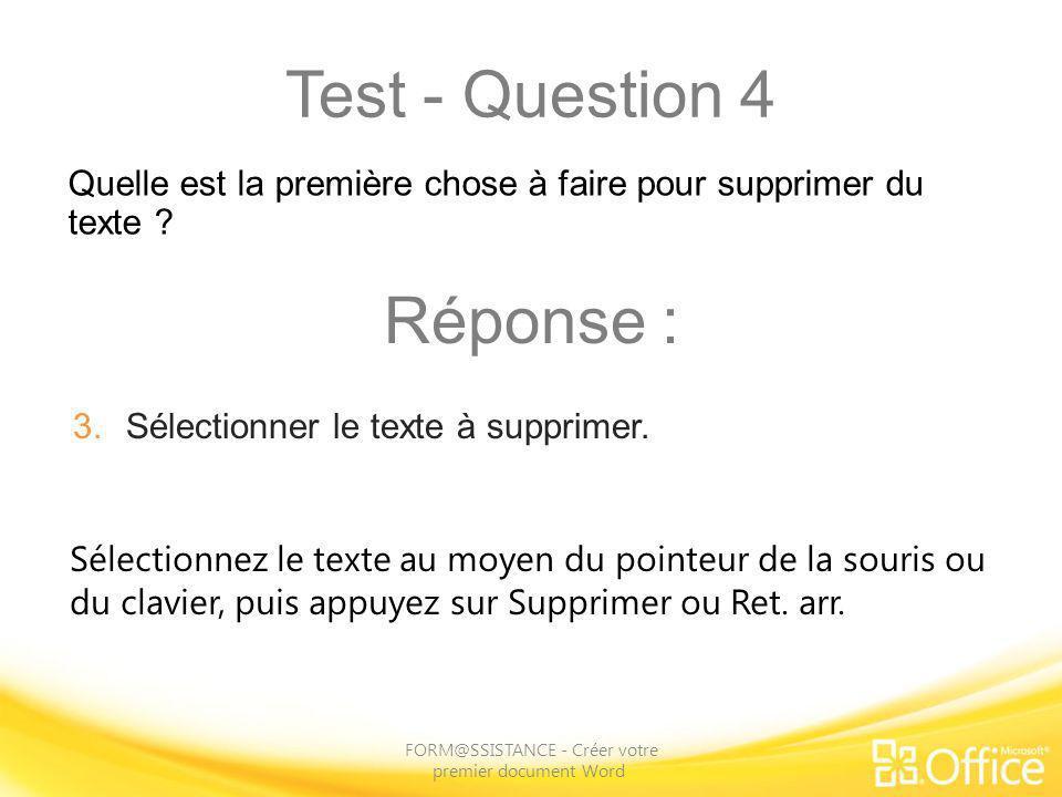 Test - Question 4 FORM@SSISTANCE - Créer votre premier document Word Sélectionnez le texte au moyen du pointeur de la souris ou du clavier, puis appuy