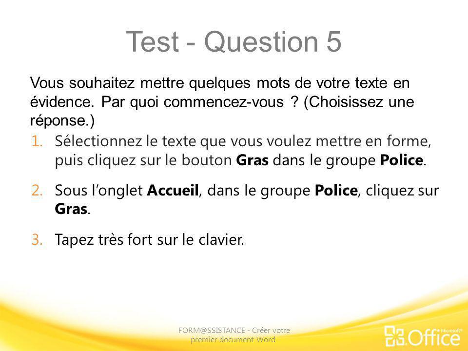 Test - Question 5 Vous souhaitez mettre quelques mots de votre texte en évidence. Par quoi commencez-vous ? (Choisissez une réponse.) FORM@SSISTANCE -