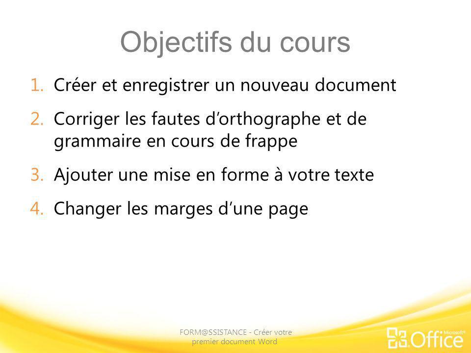 Objectifs du cours 1.Créer et enregistrer un nouveau document 2.Corriger les fautes dorthographe et de grammaire en cours de frappe 3.Ajouter une mise