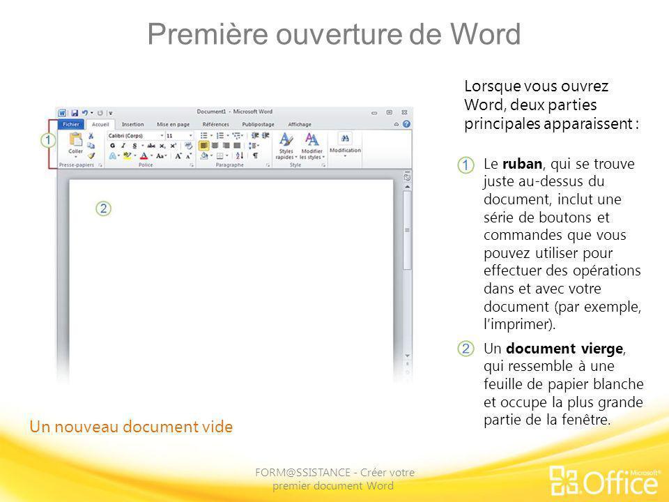 Première ouverture de Word FORM@SSISTANCE - Créer votre premier document Word Lorsque vous ouvrez Word, deux parties principales apparaissent : Le rub