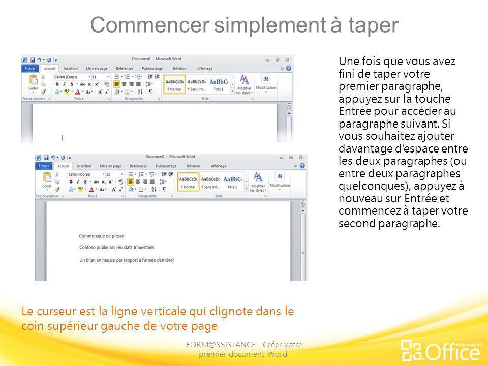 Commencer simplement à taper FORM@SSISTANCE - Créer votre premier document Word Une fois que vous avez fini de taper votre premier paragraphe, appuyez