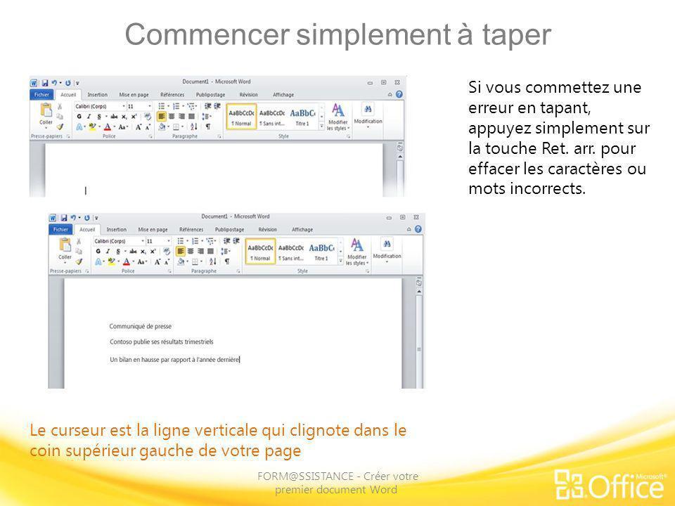 Commencer simplement à taper FORM@SSISTANCE - Créer votre premier document Word Si vous commettez une erreur en tapant, appuyez simplement sur la touc