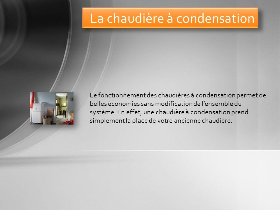 Une chaudière à condensation est conçue pour récupérer toutes les calories qui partent habituellement dans les fumées (chaleur latente).