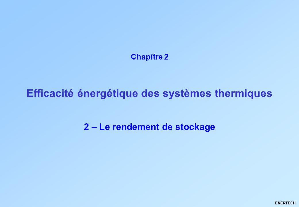 2 – Le rendement de stockage ENERTECH Efficacité énergétique des systèmes thermiques Chapître 2 2 – Le rendement de stockage