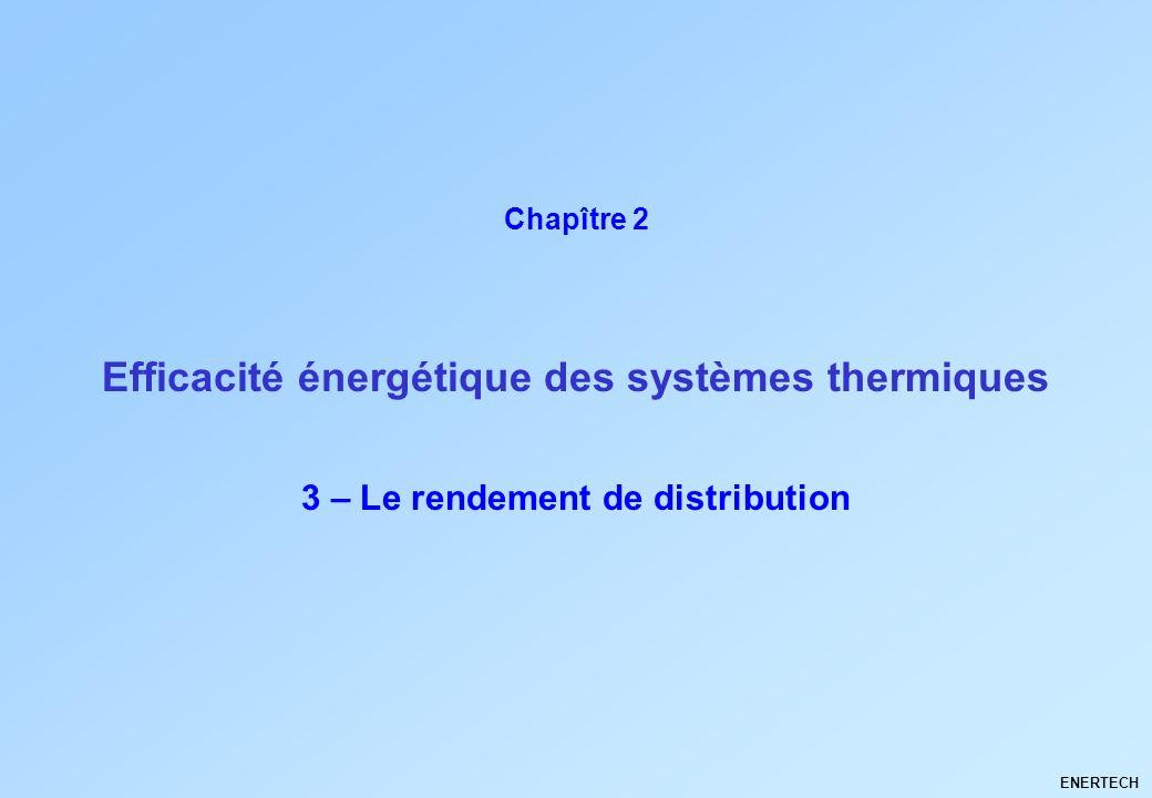 Larchitecture climatique Thermique du bâtiment ENERTECH 3 – Le rendement de distribution ENERTECH Efficacité énergétique des systèmes thermiques Chapî
