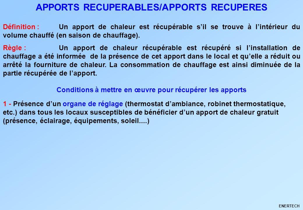 APPORTS RECUPERABLES/APPORTS RECUPERES Règle :Un apport de chaleur récupérable est récupéré si linstallation de chauffage a été informée de la présenc