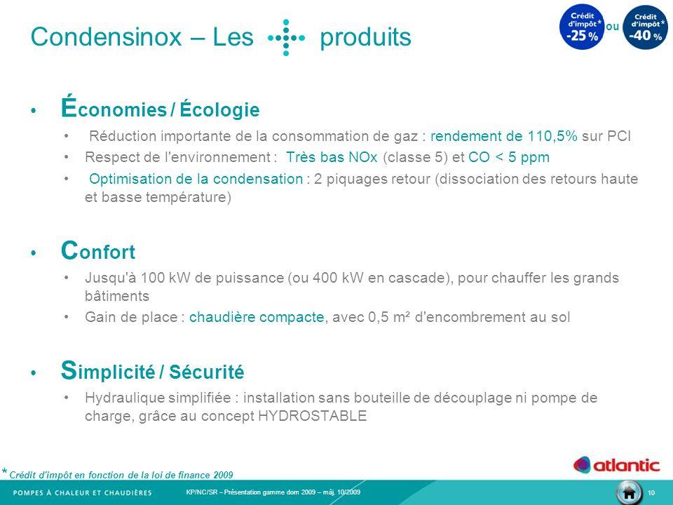 KP/NC/SR – Présentation gamme dom 2009 – màj. 10/2009 10 Condensinox – Les produits É conomies / Écologie Réduction importante de la consommation de g