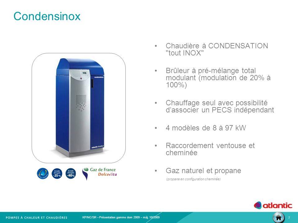 KP/NC/SR – Présentation gamme dom 2009 – màj. 10/2009 7 Condensinox Chaudière à CONDENSATION