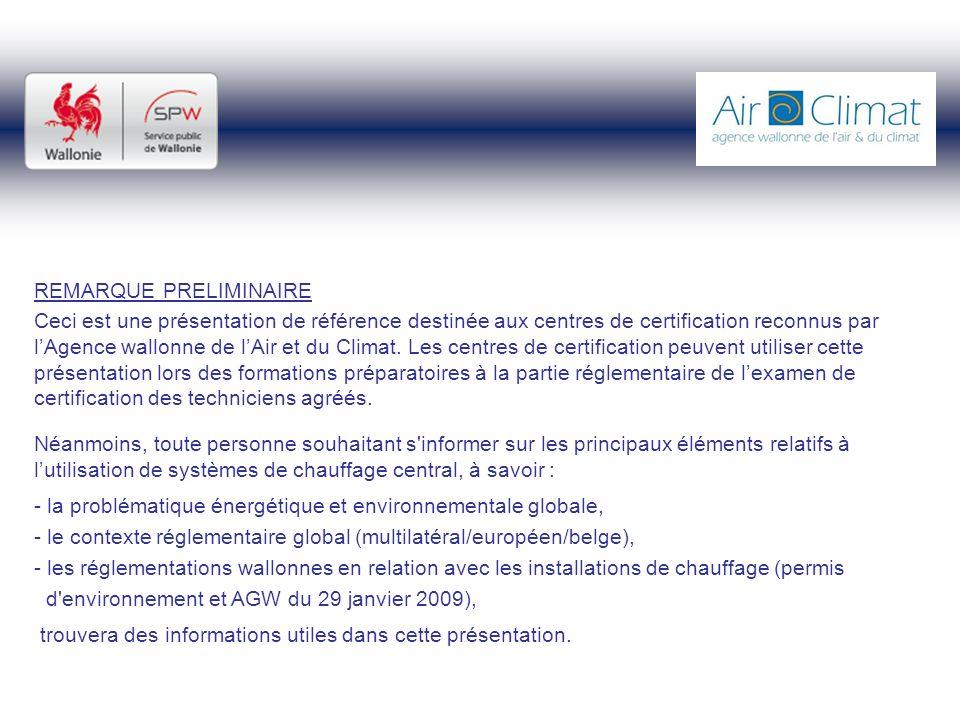 REMARQUE PRELIMINAIRE Ceci est une présentation de référence destinée aux centres de certification reconnus par lAgence wallonne de lAir et du Climat.