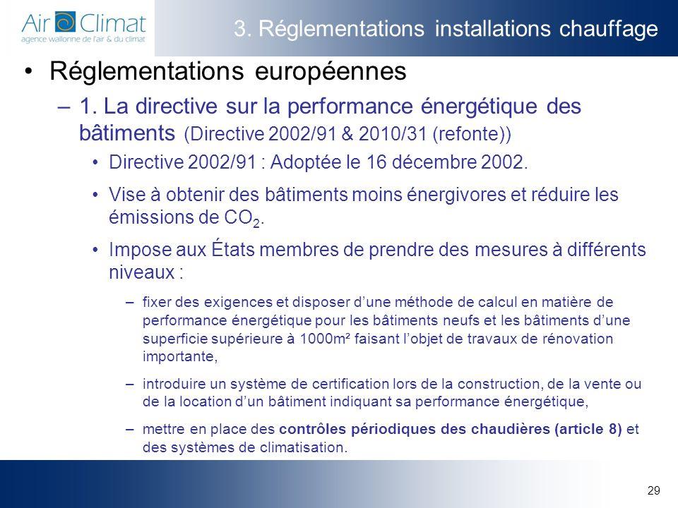 29 3. Réglementations installations chauffage Réglementations européennes –1. La directive sur la performance énergétique des bâtiments (Directive 200