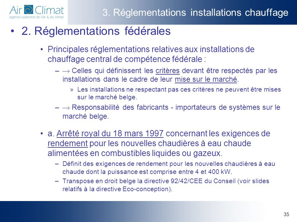 35 3. Réglementations installations chauffage 2. Réglementations fédérales Principales réglementations relatives aux installations de chauffage centra