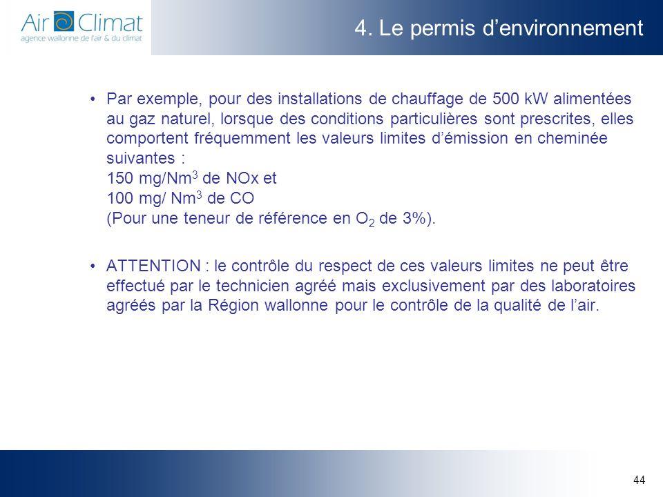 44 4. Le permis denvironnement Par exemple, pour des installations de chauffage de 500 kW alimentées au gaz naturel, lorsque des conditions particuliè