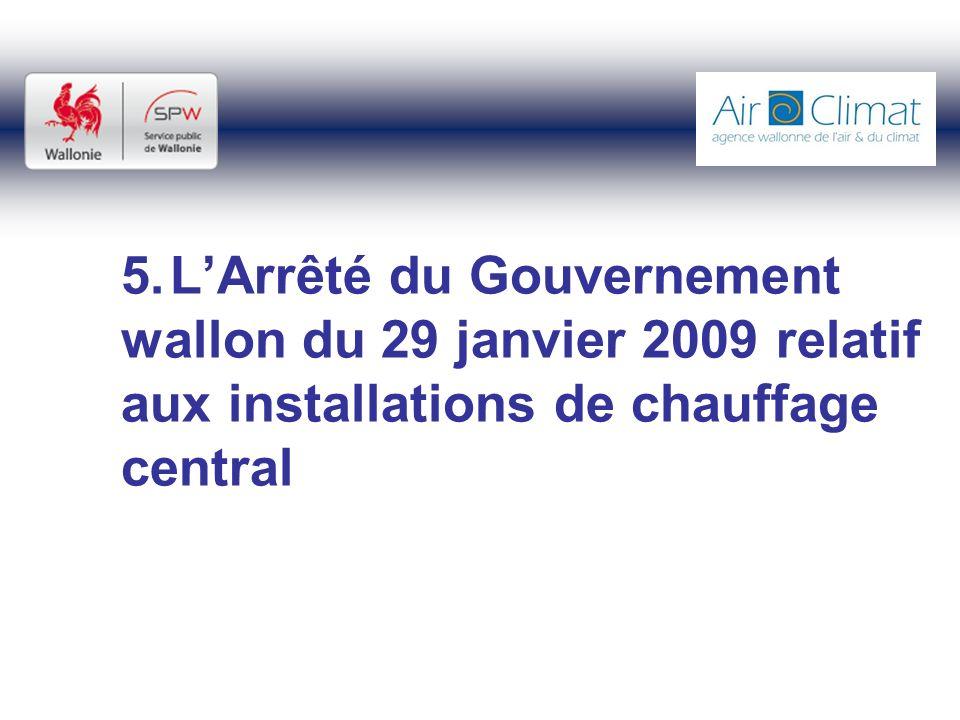 5.LArrêté du Gouvernement wallon du 29 janvier 2009 relatif aux installations de chauffage central