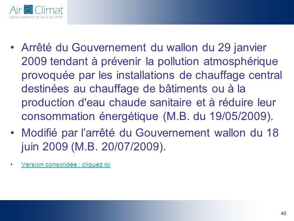 46 Arrêté du Gouvernement du wallon du 29 janvier 2009 tendant à prévenir la pollution atmosphérique provoquée par les installations de chauffage cent