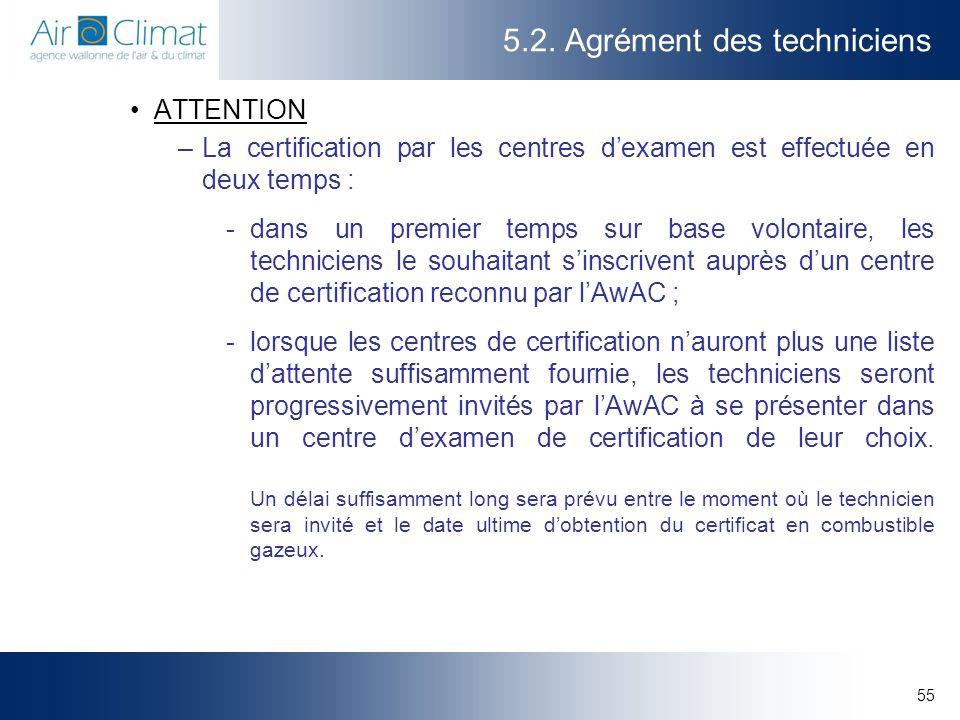55 5.2. Agrément des techniciens ATTENTION –La certification par les centres dexamen est effectuée en deux temps : -dans un premier temps sur base vol