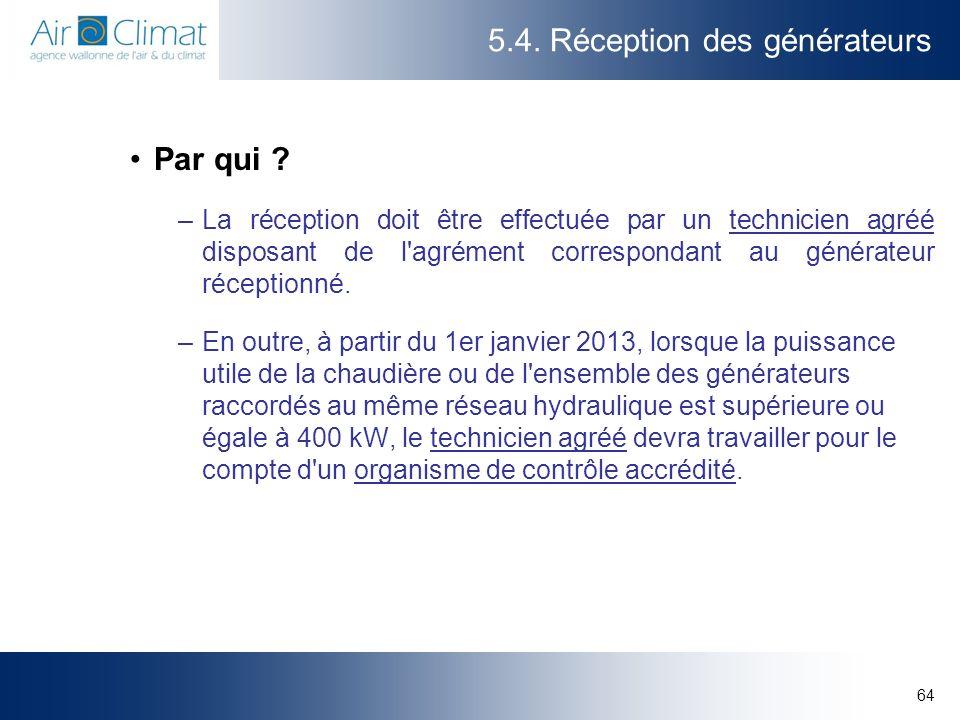 64 5.4.Réception des générateurs Par qui .