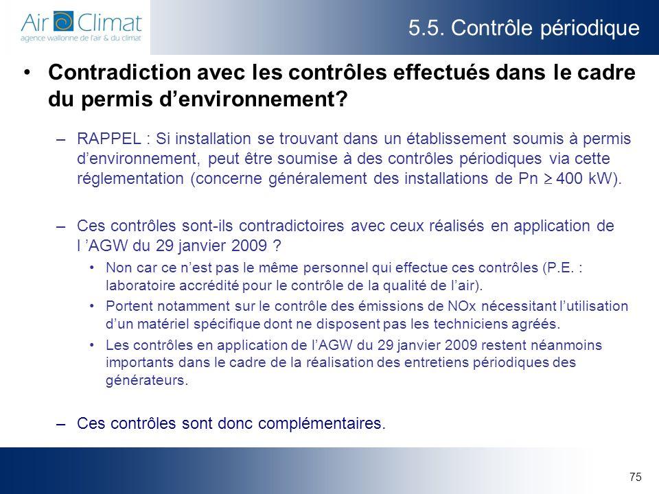 75 5.5. Contrôle périodique Contradiction avec les contrôles effectués dans le cadre du permis denvironnement? –RAPPEL : Si installation se trouvant d