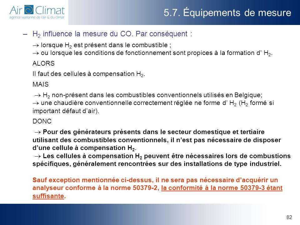 82 5.7. Équipements de mesure –H 2 influence la mesure du CO. Par conséquent : lorsque H 2 est présent dans le combustible ; ou lorsque les conditions