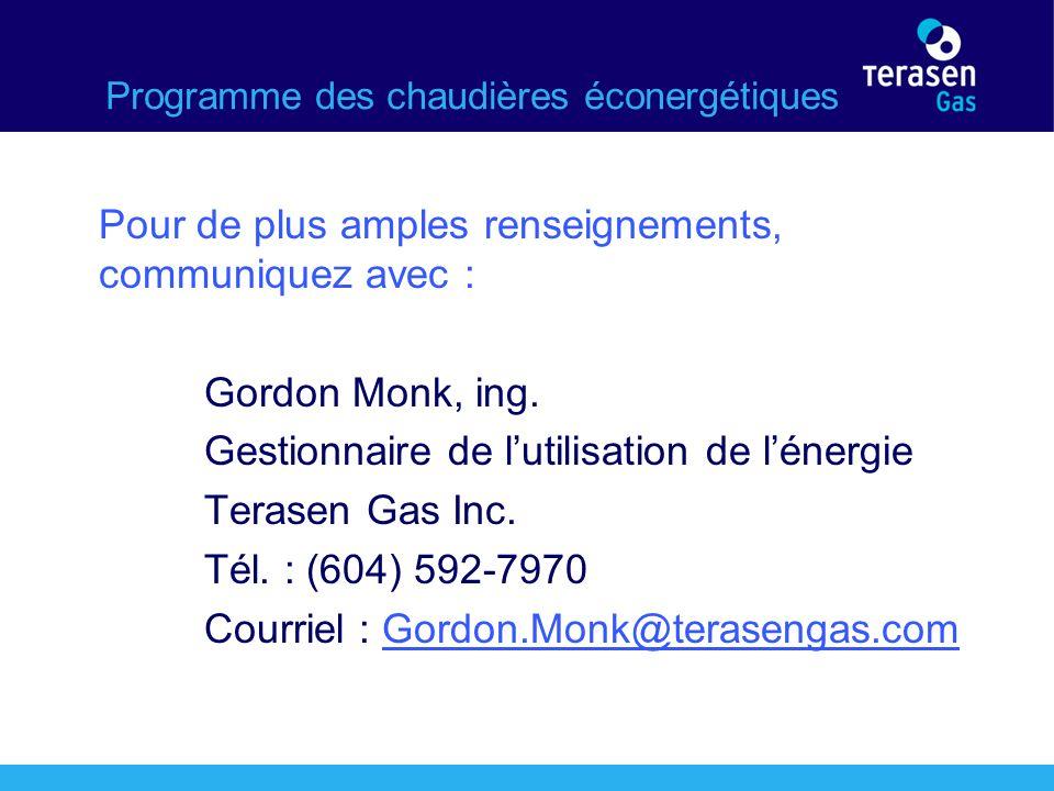 Programme des chaudières éconergétiques Pour de plus amples renseignements, communiquez avec : Gordon Monk, ing.