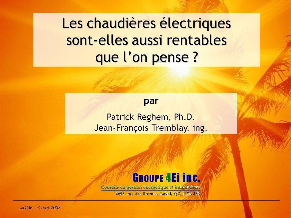 par Patrick Reghem, Ph.D. Jean-François Tremblay, ing. Les chaudières électriques sont-elles aussi rentables que lon pense ? Titre AQME – 3 mai 2007