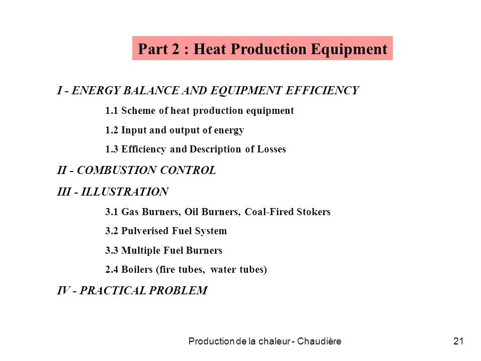 Production de la chaleur - Chaudière21 Part 2 : Heat Production Equipment I - ENERGY BALANCE AND EQUIPMENT EFFICIENCY 1.1 Scheme of heat production eq