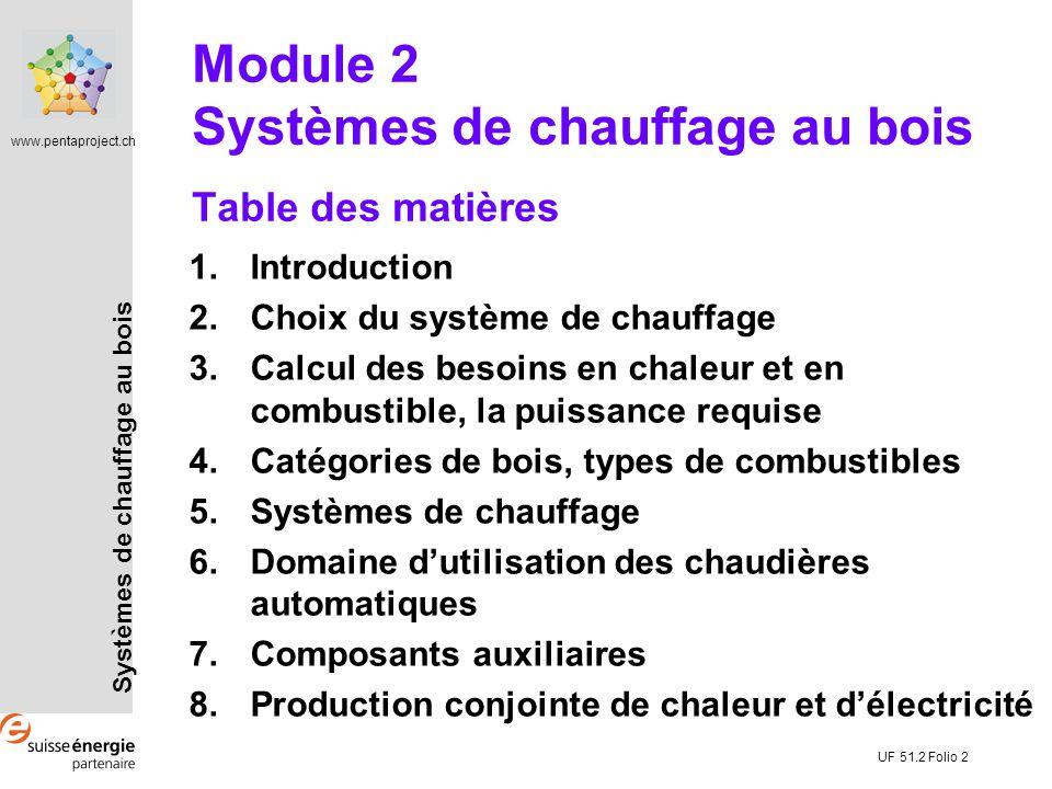 Systèmes de chauffage au bois www.pentaproject.ch UF 51.2 Folio 2 Table des matières 1.Introduction 2.Choix du système de chauffage 3.Calcul des besoi