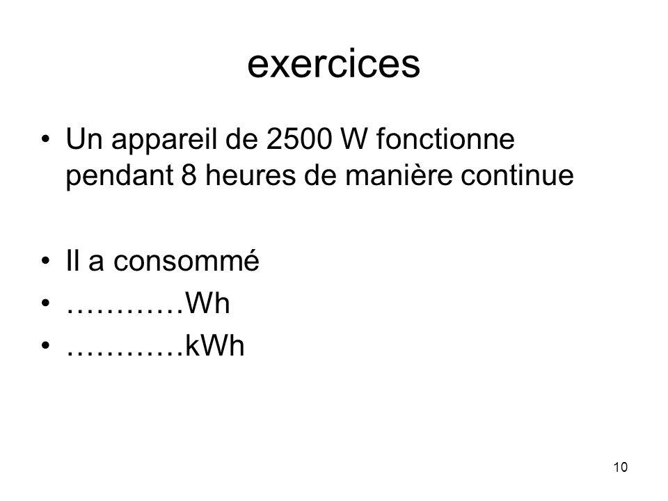 10 exercices Un appareil de 2500 W fonctionne pendant 8 heures de manière continue Il a consommé …………Wh …………kWh
