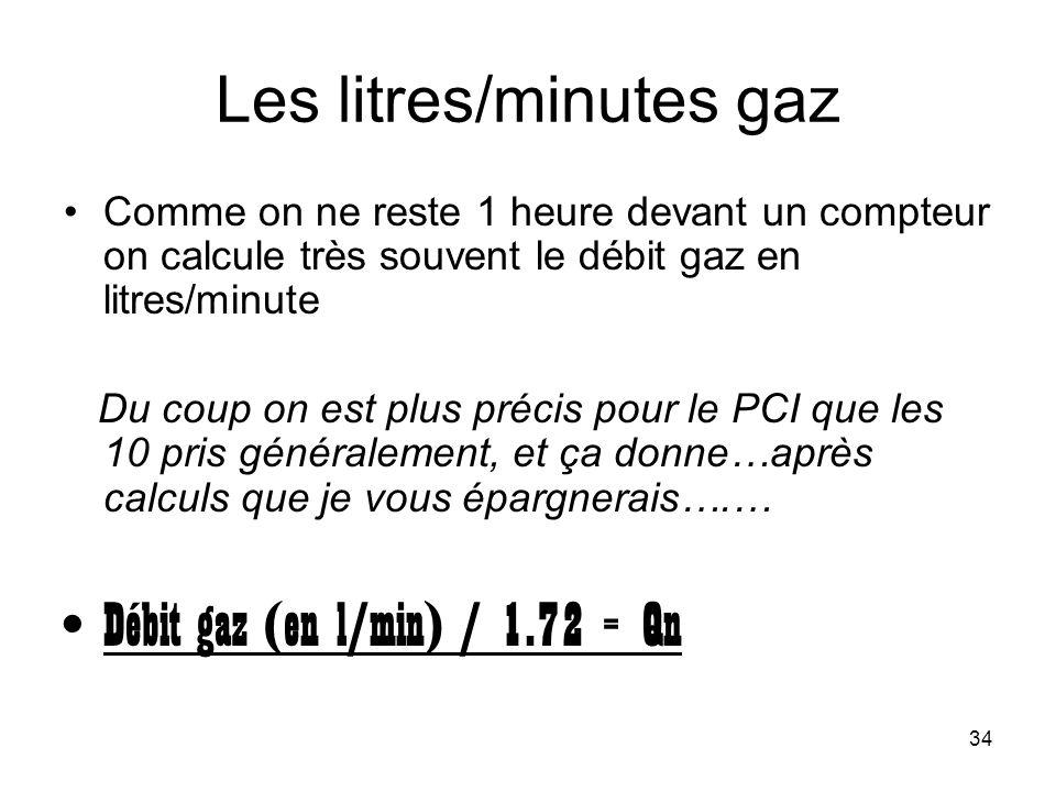 34 Les litres/minutes gaz Comme on ne reste 1 heure devant un compteur on calcule très souvent le débit gaz en litres/minute Du coup on est plus préci